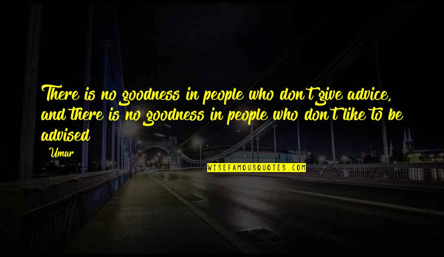 Those Who Give Advice Quotes By Umar: There is no goodness in people who don't