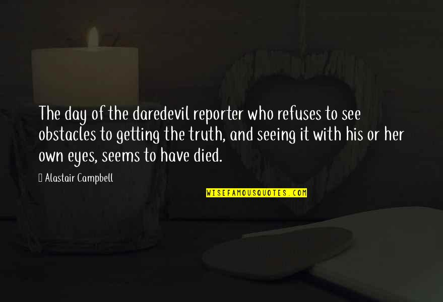 Those Who Have Died Quotes By Alastair Campbell: The day of the daredevil reporter who refuses