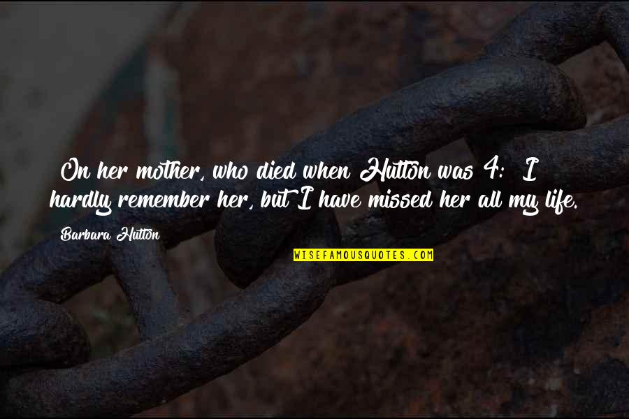 Those Who Have Died Quotes By Barbara Hutton: [On her mother, who died when Hutton was