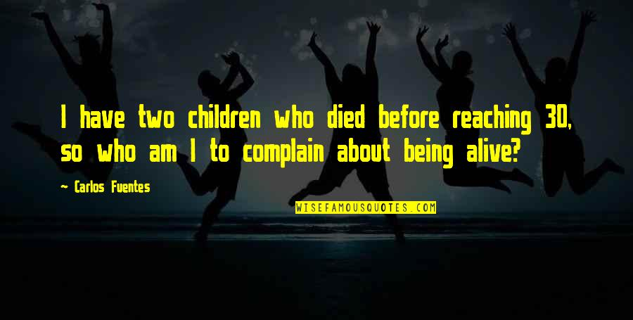 Those Who Have Died Quotes By Carlos Fuentes: I have two children who died before reaching