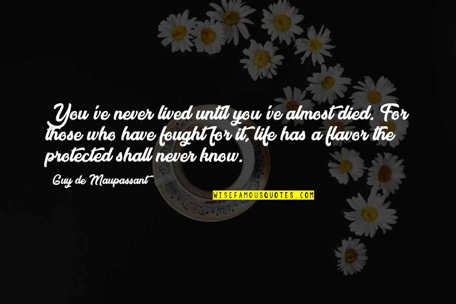 Those Who Have Died Quotes By Guy De Maupassant: You've never lived until you've almost died. For