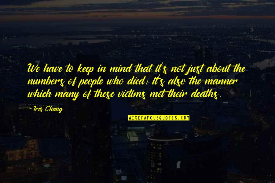 Those Who Have Died Quotes By Iris Chang: We have to keep in mind that it's
