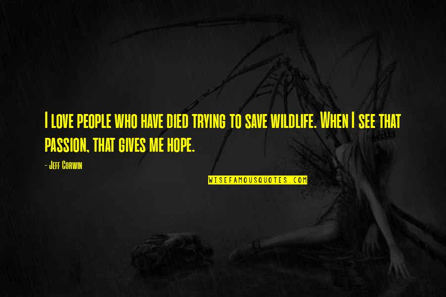 Those Who Have Died Quotes By Jeff Corwin: I love people who have died trying to