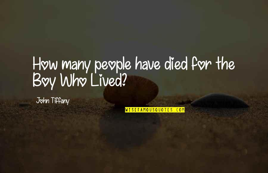 Those Who Have Died Quotes By John Tiffany: How many people have died for the Boy