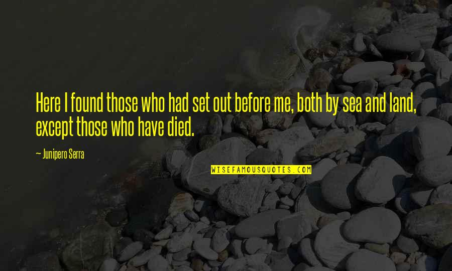 Those Who Have Died Quotes By Junipero Serra: Here I found those who had set out