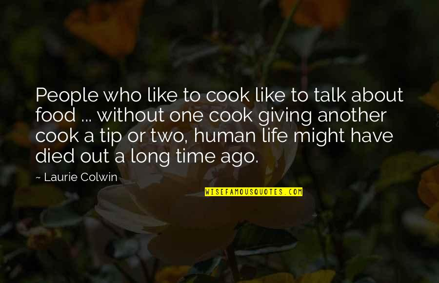 Those Who Have Died Quotes By Laurie Colwin: People who like to cook like to talk