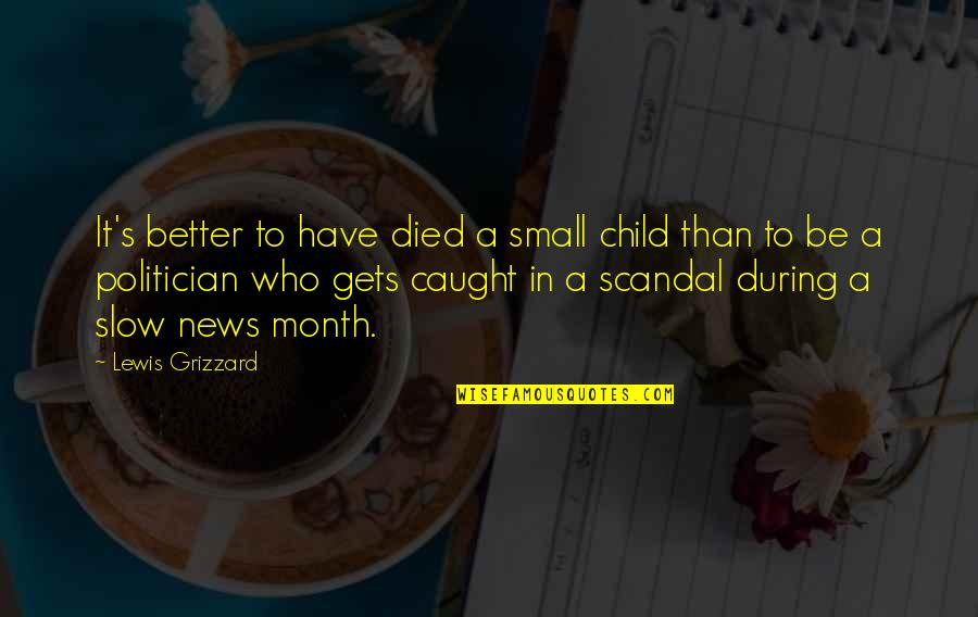 Those Who Have Died Quotes By Lewis Grizzard: It's better to have died a small child