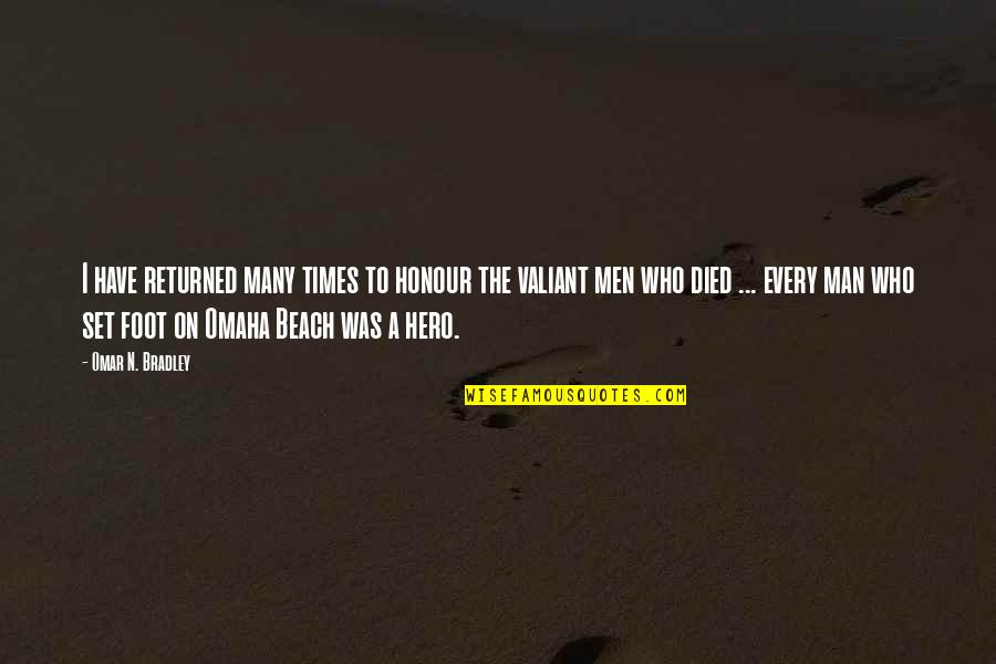 Those Who Have Died Quotes By Omar N. Bradley: I have returned many times to honour the