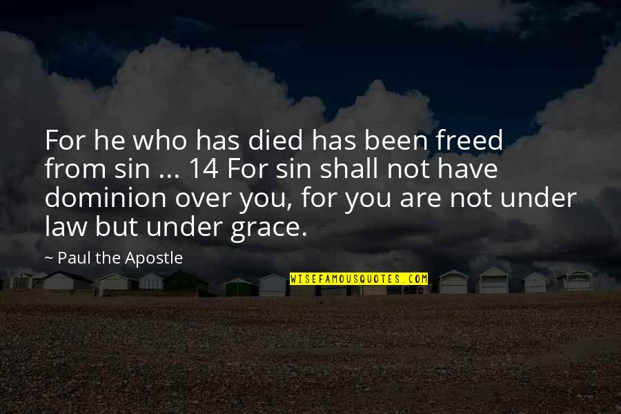 Those Who Have Died Quotes By Paul The Apostle: For he who has died has been freed
