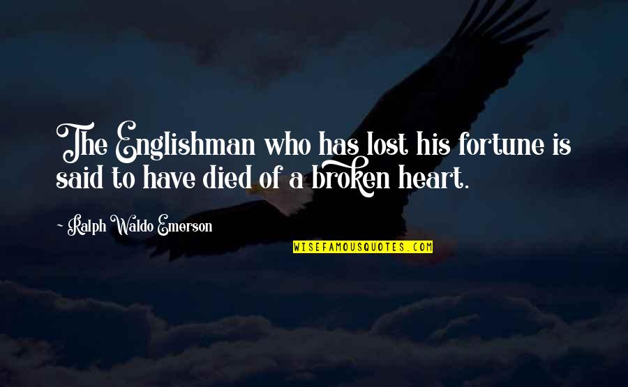 Those Who Have Died Quotes By Ralph Waldo Emerson: The Englishman who has lost his fortune is