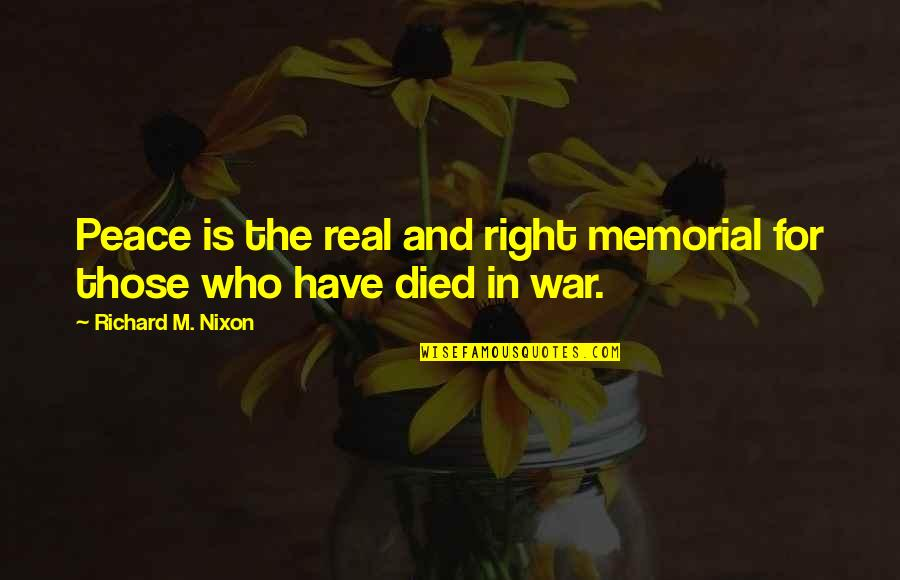 Those Who Have Died Quotes By Richard M. Nixon: Peace is the real and right memorial for