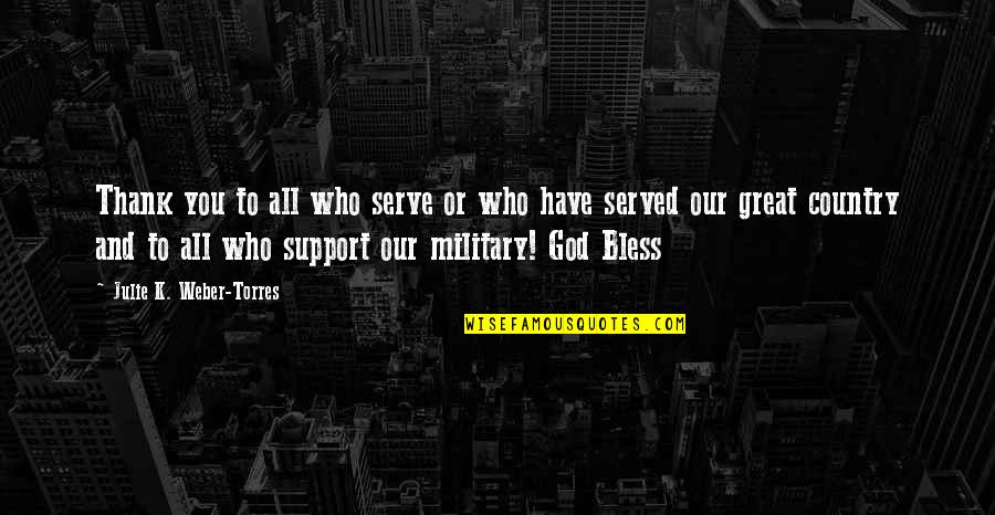 Those Who Have Served In The Military Quotes By Julie K. Weber-Torres: Thank you to all who serve or who