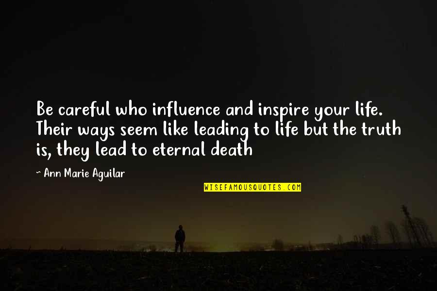 Those Who Inspire Us Quotes By Ann Marie Aguilar: Be careful who influence and inspire your life.