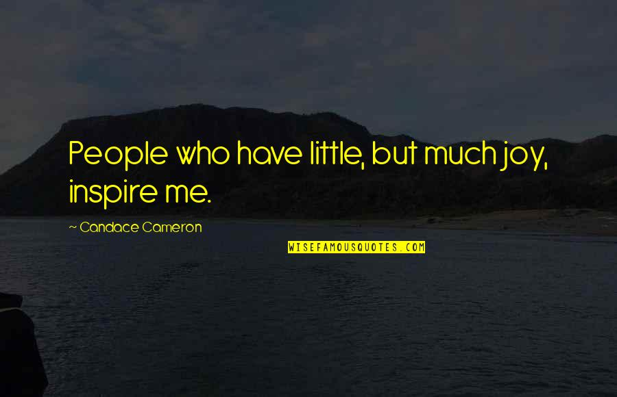 Those Who Inspire Us Quotes By Candace Cameron: People who have little, but much joy, inspire