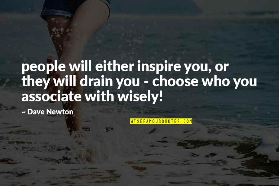 Those Who Inspire Us Quotes By Dave Newton: people will either inspire you, or they will
