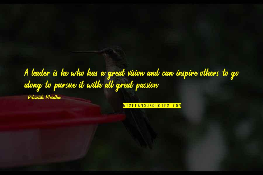Those Who Inspire Us Quotes By Debasish Mridha: A leader is he who has a great