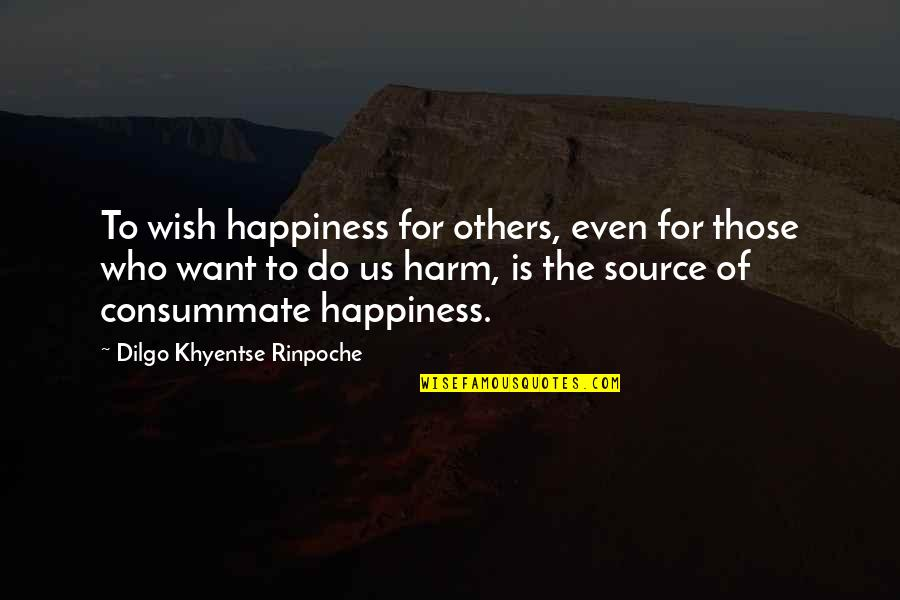 Those Who Inspire Us Quotes By Dilgo Khyentse Rinpoche: To wish happiness for others, even for those
