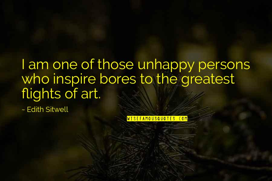 Those Who Inspire Us Quotes By Edith Sitwell: I am one of those unhappy persons who