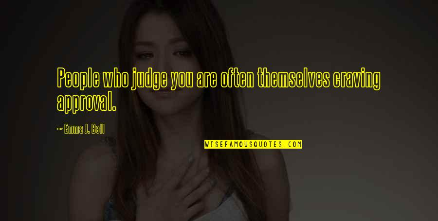 Those Who Inspire Us Quotes By Emma J. Bell: People who judge you are often themselves craving