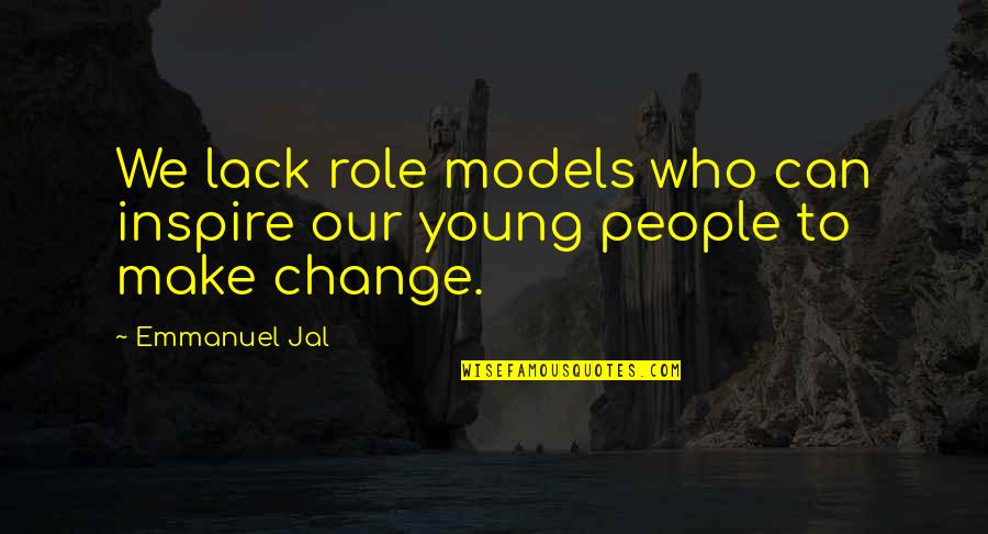 Those Who Inspire Us Quotes By Emmanuel Jal: We lack role models who can inspire our