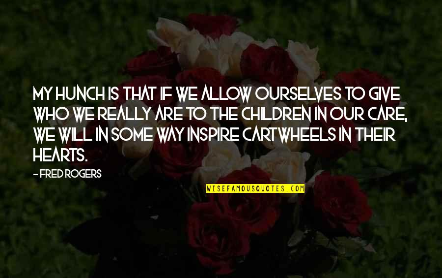 Those Who Inspire Us Quotes By Fred Rogers: My hunch is that if we allow ourselves