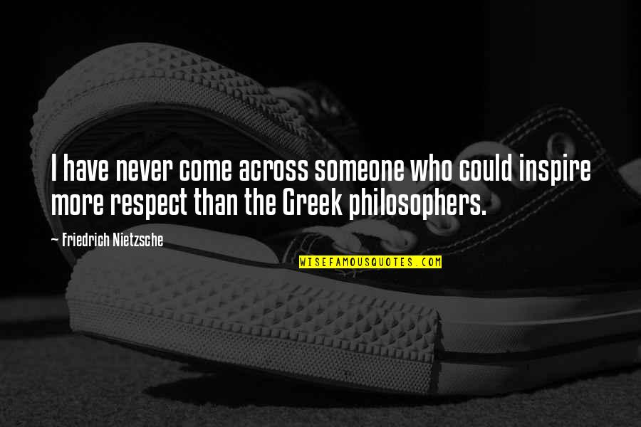 Those Who Inspire Us Quotes By Friedrich Nietzsche: I have never come across someone who could