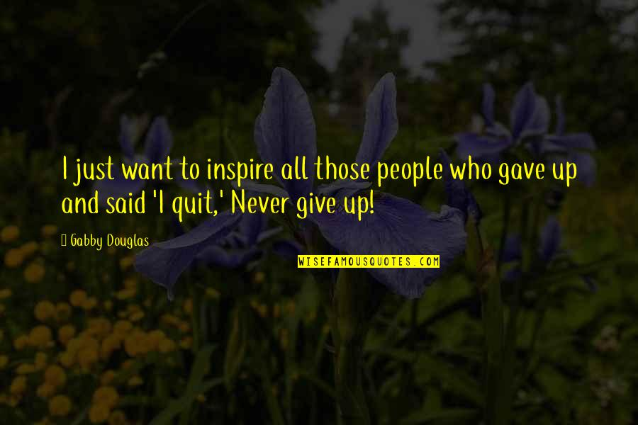 Those Who Inspire Us Quotes By Gabby Douglas: I just want to inspire all those people