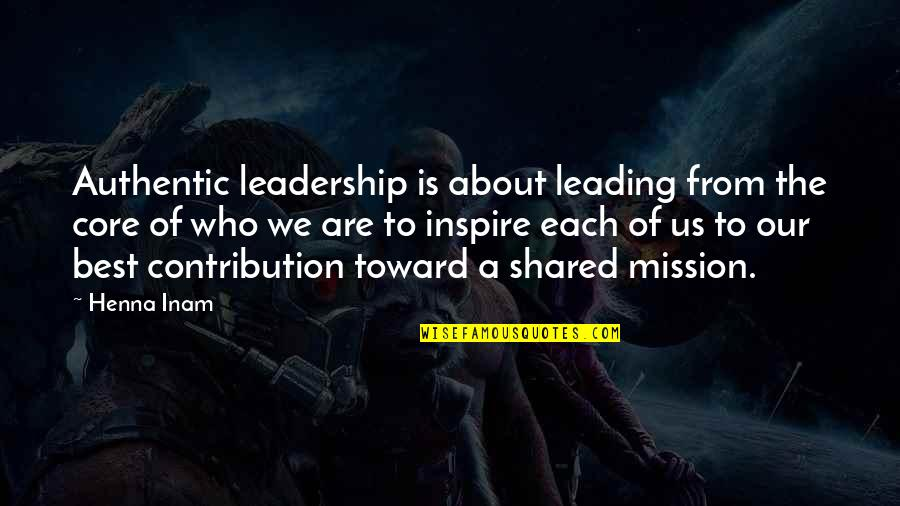 Those Who Inspire Us Quotes By Henna Inam: Authentic leadership is about leading from the core
