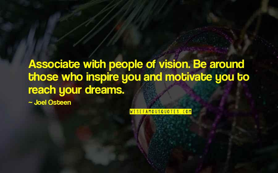 Those Who Inspire Us Quotes By Joel Osteen: Associate with people of vision. Be around those