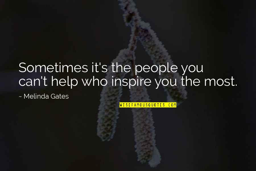 Those Who Inspire Us Quotes By Melinda Gates: Sometimes it's the people you can't help who
