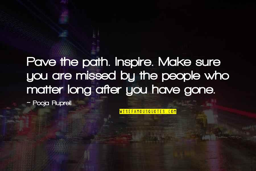 Those Who Inspire Us Quotes By Pooja Ruprell: Pave the path. Inspire. Make sure you are