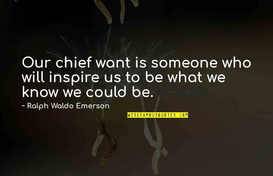 Those Who Inspire Us Quotes By Ralph Waldo Emerson: Our chief want is someone who will inspire