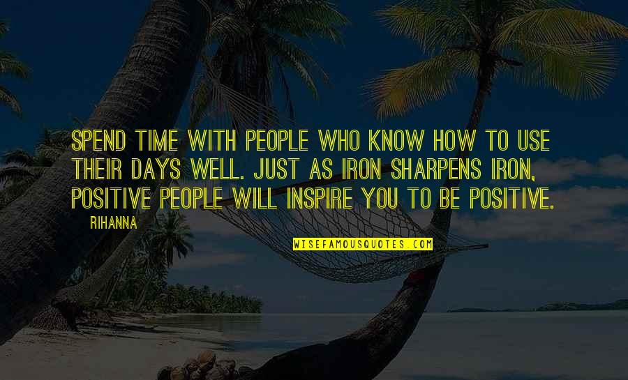 Those Who Inspire Us Quotes By Rihanna: Spend time with people who know how to
