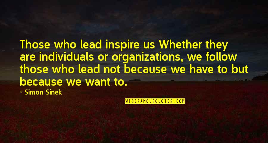 Those Who Inspire Us Quotes By Simon Sinek: Those who lead inspire us Whether they are