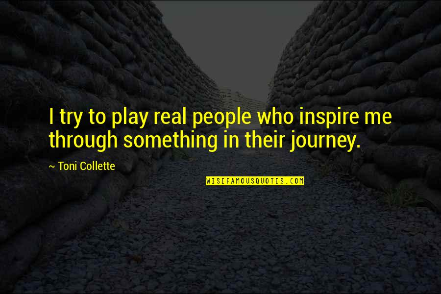 Those Who Inspire Us Quotes By Toni Collette: I try to play real people who inspire