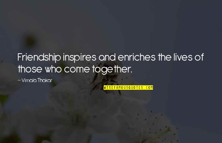 Those Who Inspire Us Quotes By Vimala Thakar: Friendship inspires and enriches the lives of those