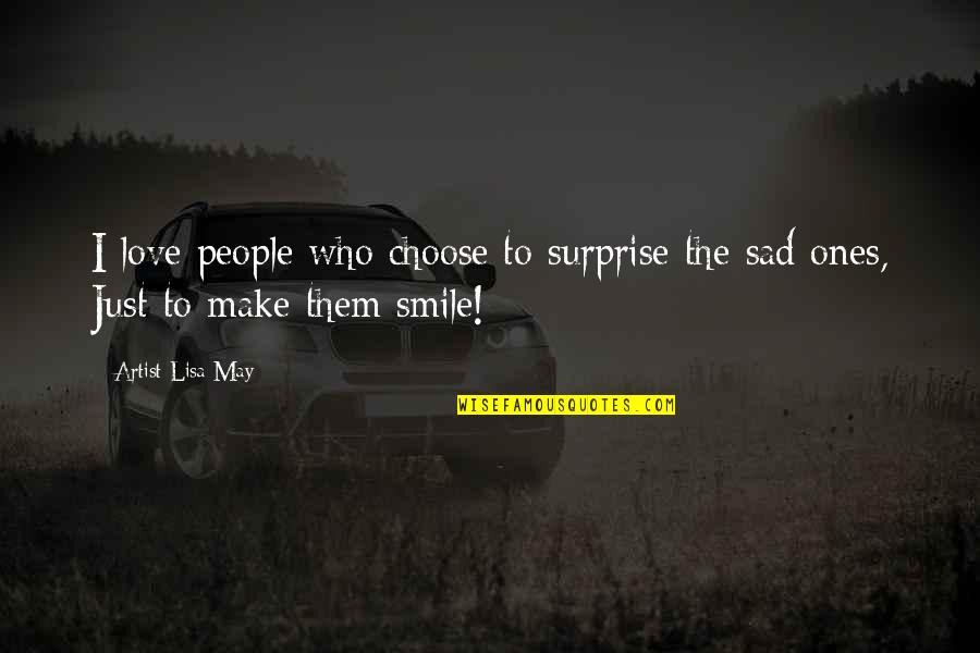 Those Who Make You Smile Quotes By Artist Lisa May: I love people who choose to surprise the