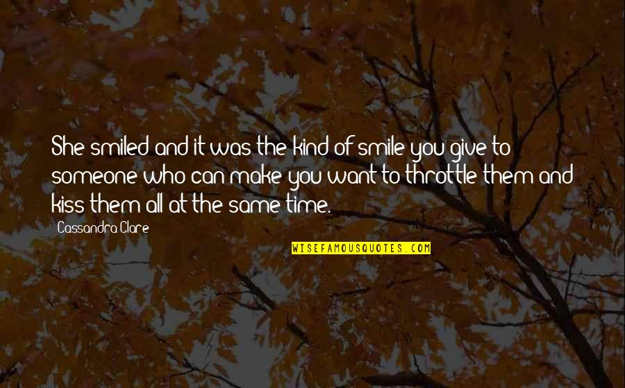 Those Who Make You Smile Quotes By Cassandra Clare: She smiled and it was the kind of