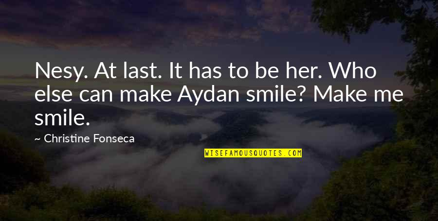 Those Who Make You Smile Quotes By Christine Fonseca: Nesy. At last. It has to be her.