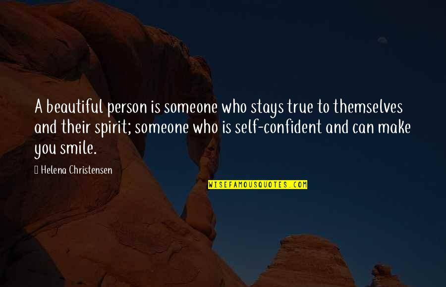 Those Who Make You Smile Quotes By Helena Christensen: A beautiful person is someone who stays true