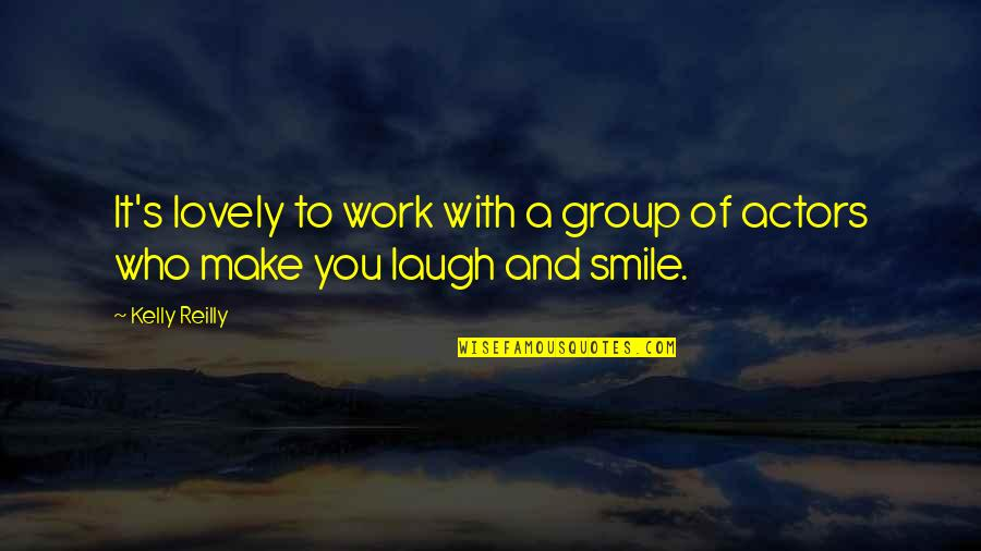 Those Who Make You Smile Quotes By Kelly Reilly: It's lovely to work with a group of