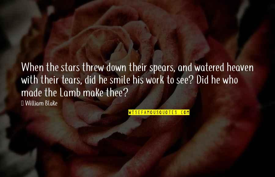Those Who Make You Smile Quotes By William Blake: When the stars threw down their spears, and