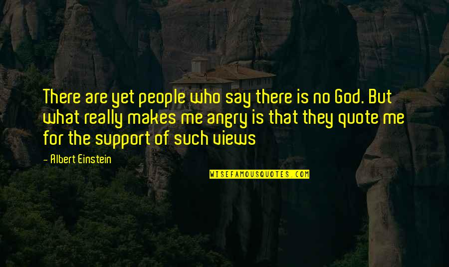 Those Who Support You Quotes By Albert Einstein: There are yet people who say there is