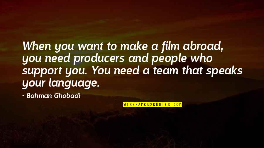 Those Who Support You Quotes By Bahman Ghobadi: When you want to make a film abroad,