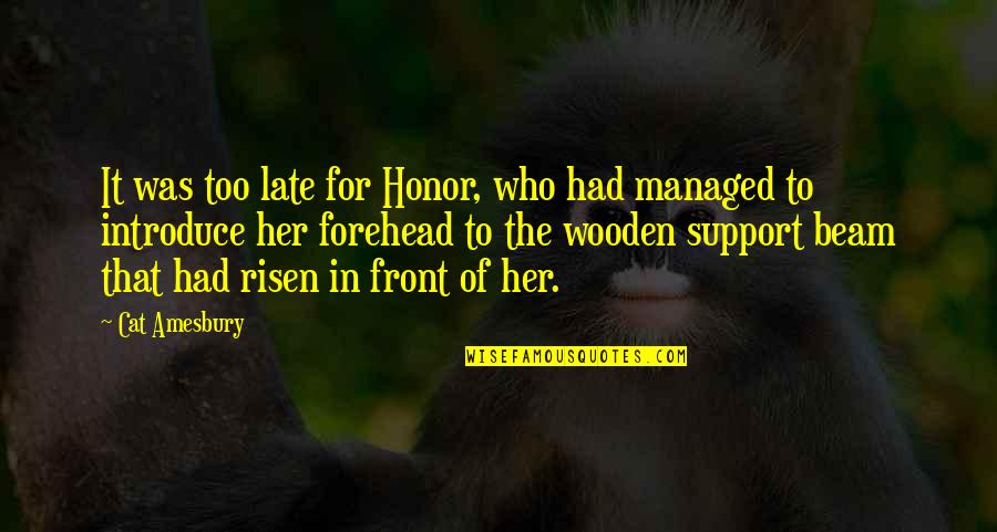 Those Who Support You Quotes By Cat Amesbury: It was too late for Honor, who had