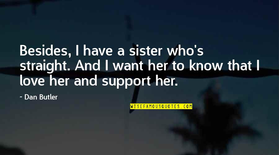 Those Who Support You Quotes By Dan Butler: Besides, I have a sister who's straight. And
