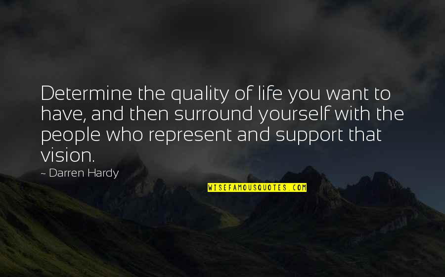 Those Who Support You Quotes By Darren Hardy: Determine the quality of life you want to