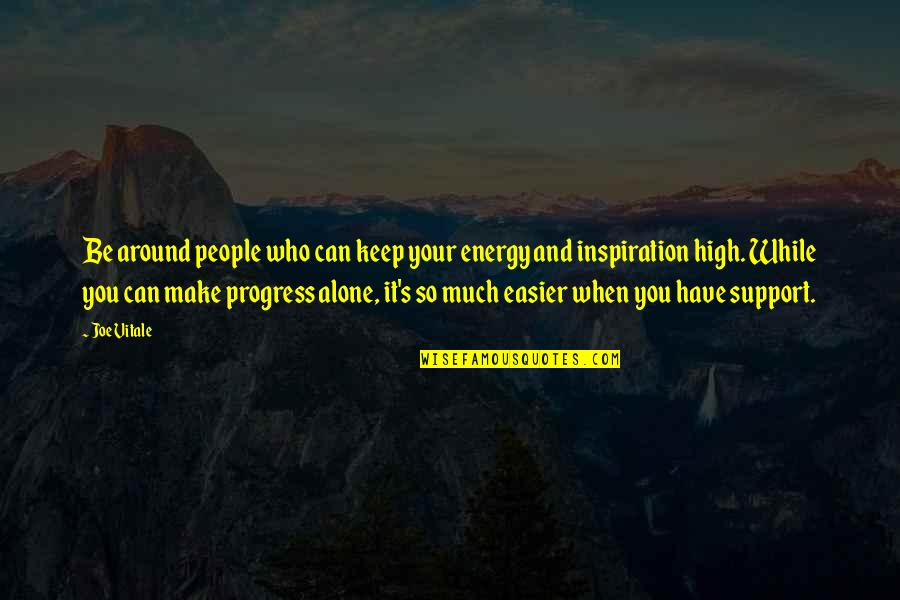 Those Who Support You Quotes By Joe Vitale: Be around people who can keep your energy