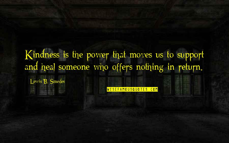 Those Who Support You Quotes By Lewis B. Smedes: Kindness is the power that moves us to