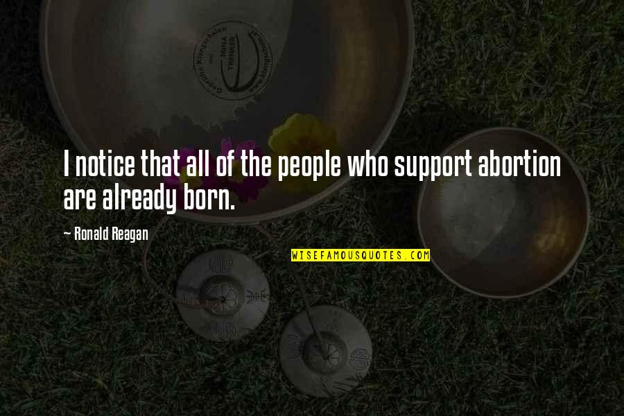 Those Who Support You Quotes By Ronald Reagan: I notice that all of the people who